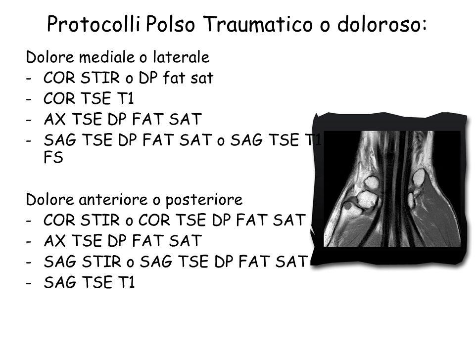 Protocolli Polso Traumatico o doloroso: Dolore mediale o laterale -COR STIR o DP fat sat -COR TSE T1 -AX TSE DP FAT SAT -SAG TSE DP FAT SAT o SAG TSE