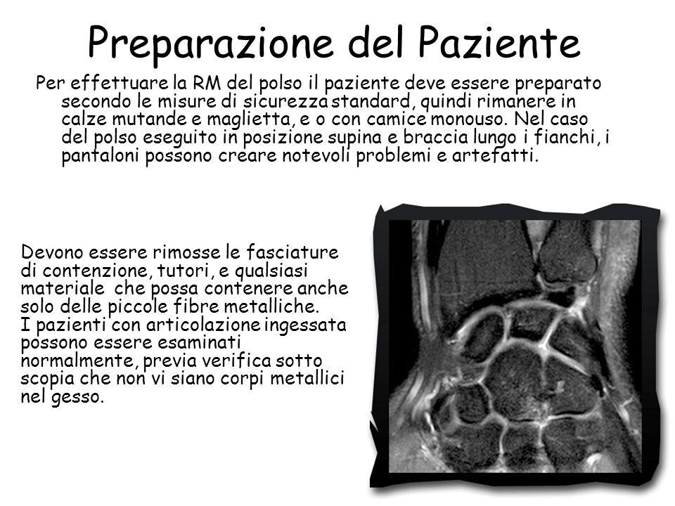 Preparazione del Paziente Per effettuare la RM del polso il paziente deve essere preparato secondo le misure di sicurezza standard, quindi rimanere in