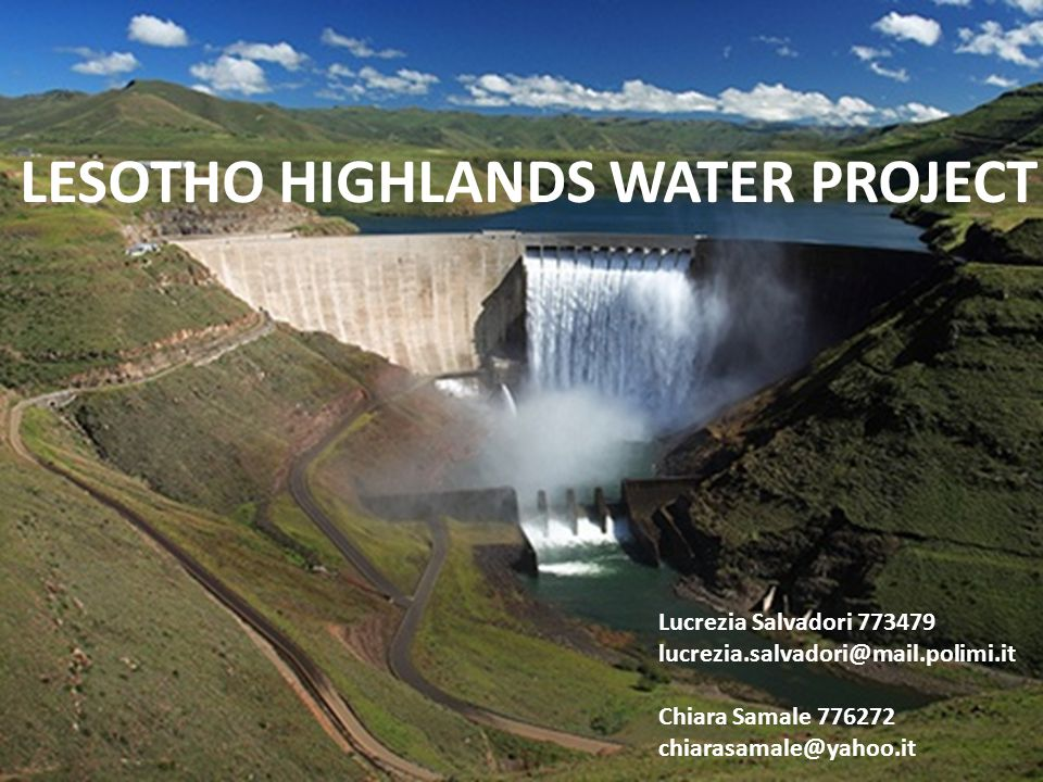 LESOTHO HIGHLANDS WATER PROJECT Lucrezia Salvadori 773479 lucrezia.salvadori@mail.polimi.it Chiara Samale 776272 chiarasamale@yahoo.it