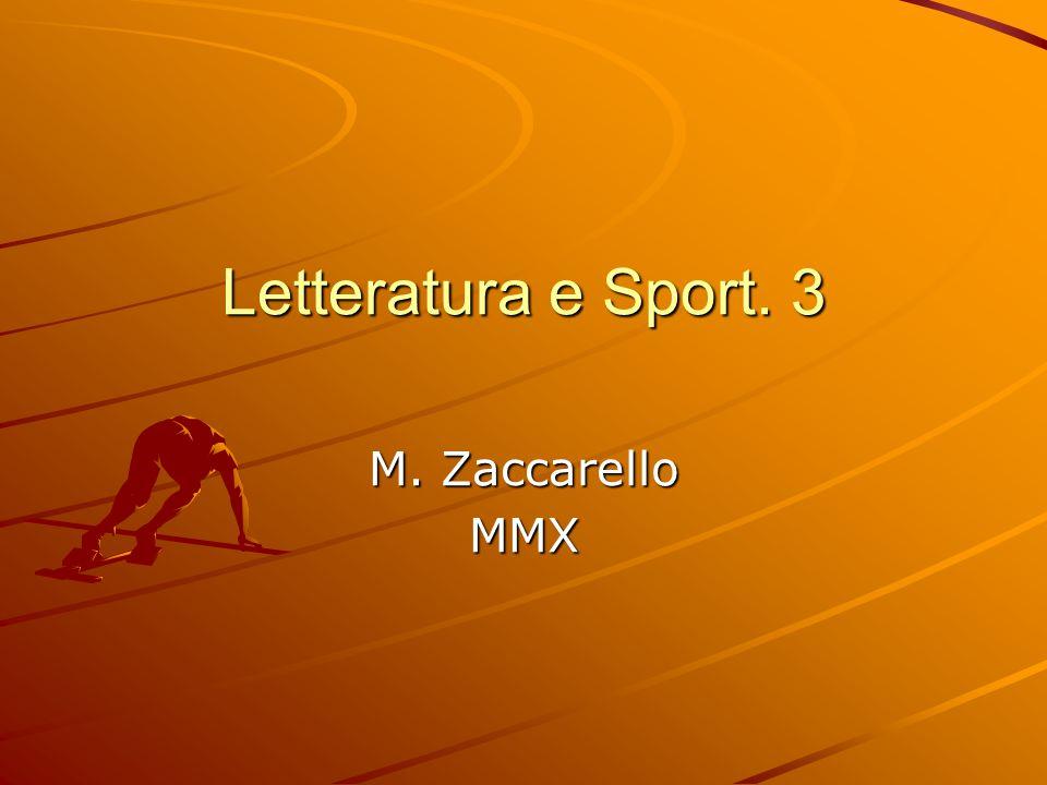 Letteratura e Sport. 3 M. Zaccarello MMX