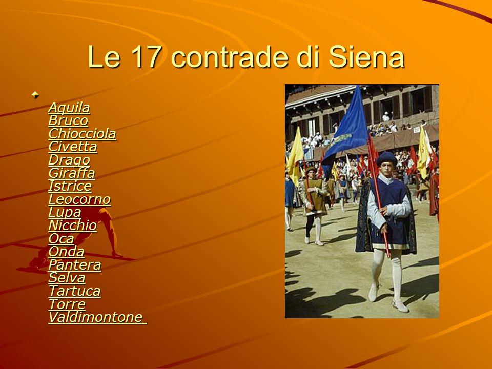 Le 17 contrade di Siena Aquila Bruco Chiocciola Civetta Drago Giraffa Istrice Leocorno Lupa Nicchio Oca Onda Pantera Selva Tartuca Torre Valdimontone