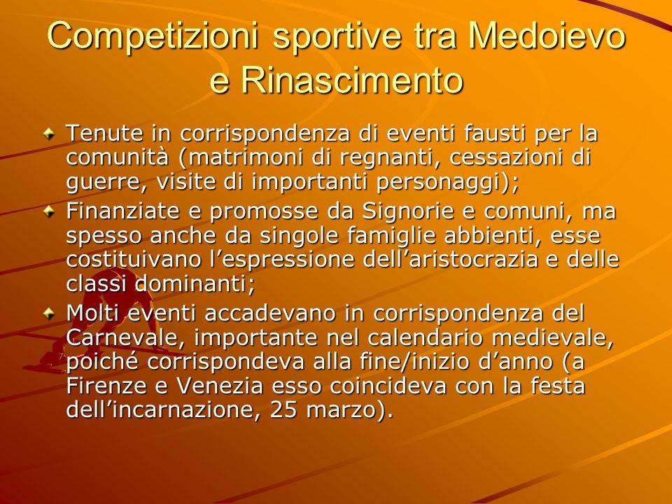 Competizioni sportive tra Medoievo e Rinascimento Tenute in corrispondenza di eventi fausti per la comunità (matrimoni di regnanti, cessazioni di guer