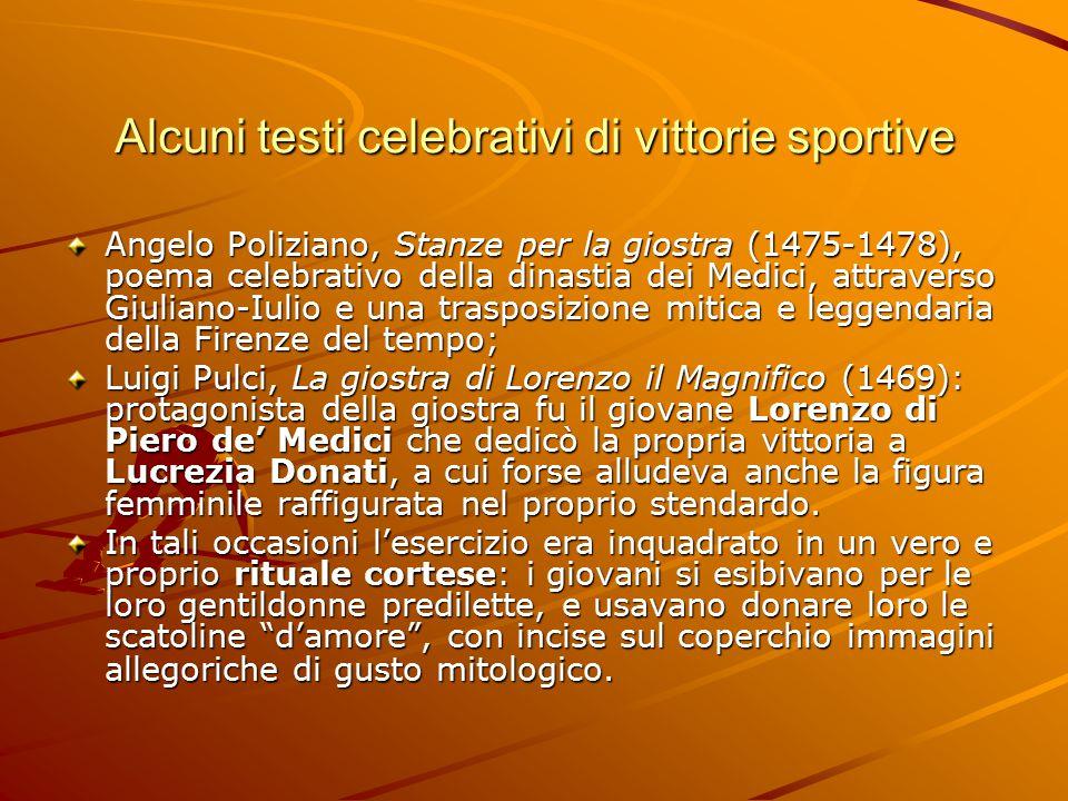 Alcuni testi celebrativi di vittorie sportive Angelo Poliziano, Stanze per la giostra (1475-1478), poema celebrativo della dinastia dei Medici, attrav