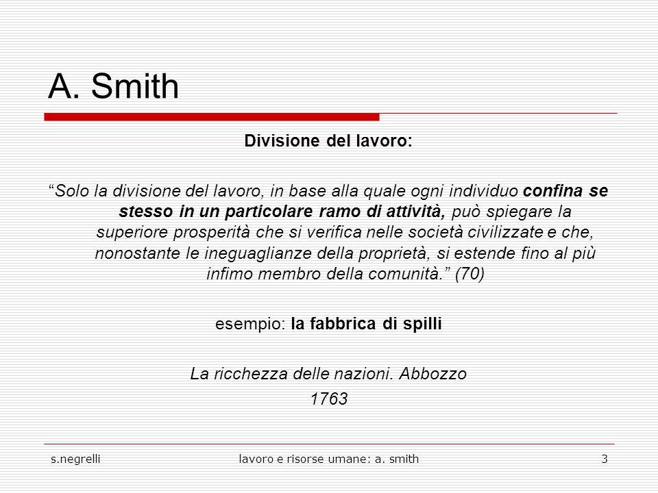 """s.negrellilavoro e risorse umane: a. smith3 A. Smith Divisione del lavoro: """"Solo la divisione del lavoro, in base alla quale ogni individuo confina se"""