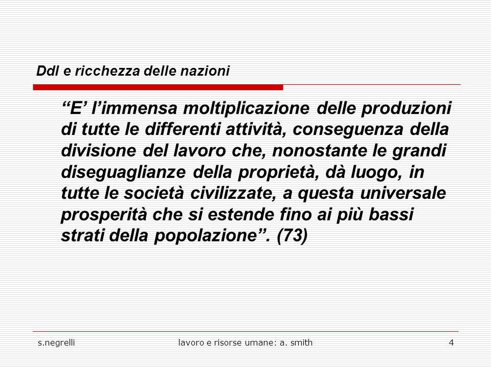 """s.negrellilavoro e risorse umane: a. smith4 Ddl e ricchezza delle nazioni """"E' l'immensa moltiplicazione delle produzioni di tutte le differenti attivi"""