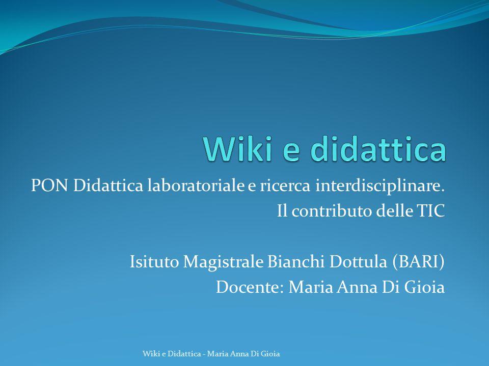 PON Didattica laboratoriale e ricerca interdisciplinare. Il contributo delle TIC Isituto Magistrale Bianchi Dottula (BARI) Docente: Maria Anna Di Gioi