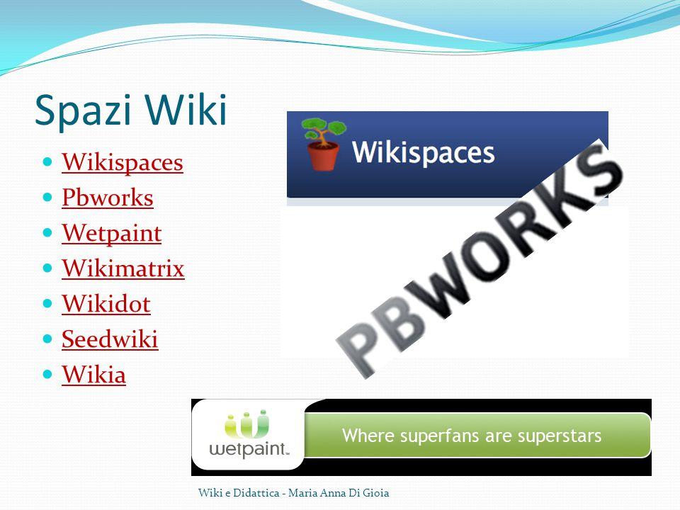 Spazi Wiki Wikispaces Pbworks Wetpaint Wikimatrix Wikidot Seedwiki Wikia Wiki e Didattica - Maria Anna Di Gioia