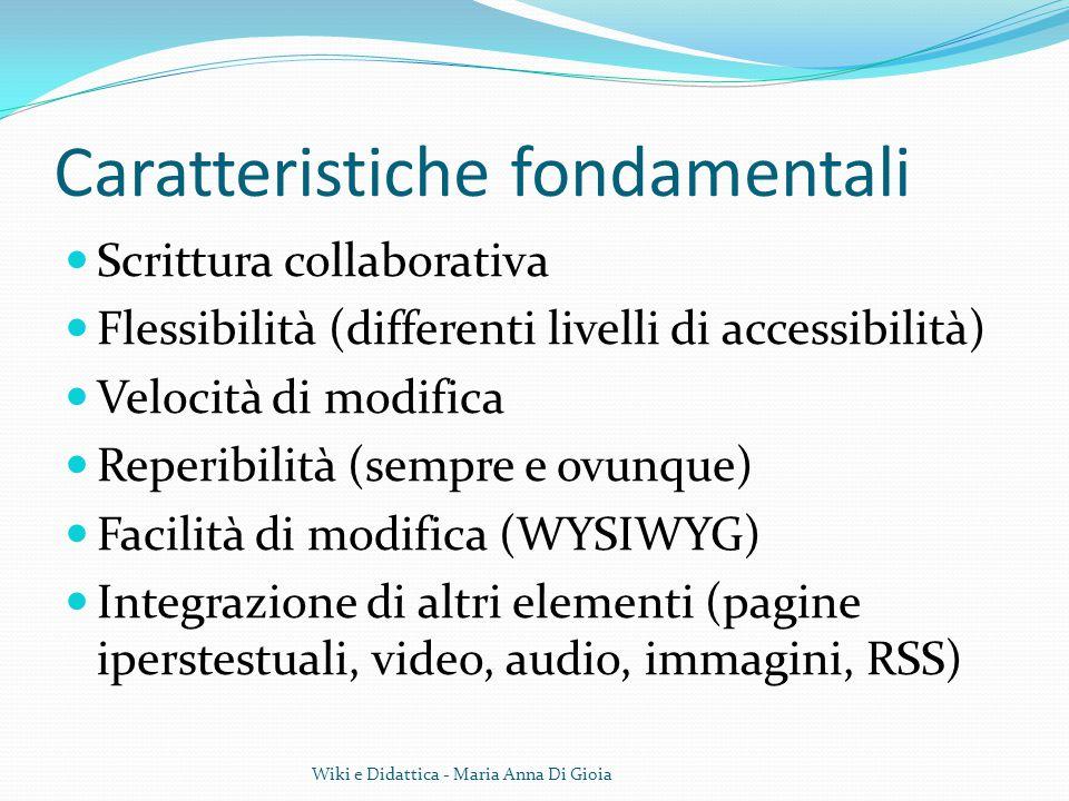 Caratteristiche fondamentali Scrittura collaborativa Flessibilità (differenti livelli di accessibilità) Velocità di modifica Reperibilità (sempre e ov
