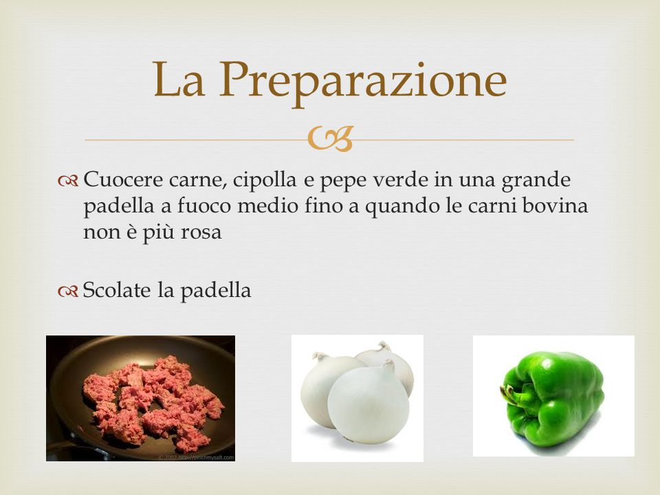  Cuocere carne, cipolla e pepe verde in una grande padella a fuoco medio fino a quando le carni bovina non è più rosa  Scolate la padella La Preparazione