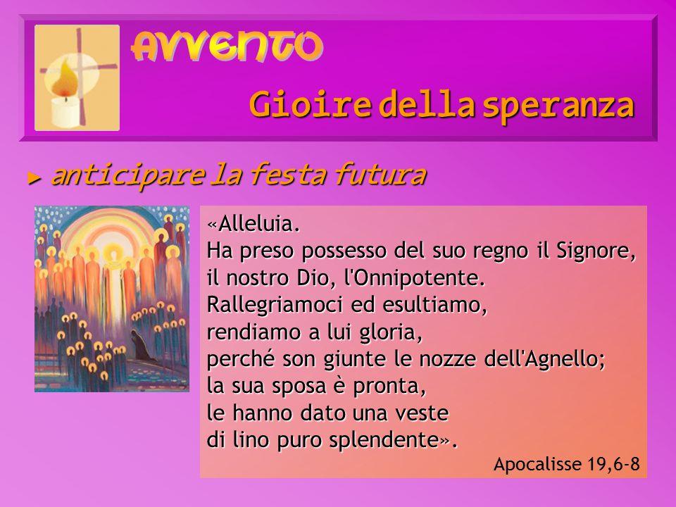 ► anticipare la festa futura Gioire della speranza «Alleluia.