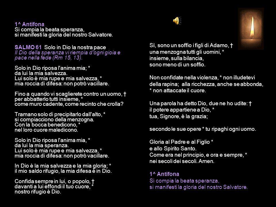 10 DICEMBRE 2014 MERCOLEDÌ - II SETTIMANA DI AVVENTO VESPRI V. O Dio, vieni a salvarmi. R. Signore, vieni presto in mio aiuto. Gloria al Padre e al Fi