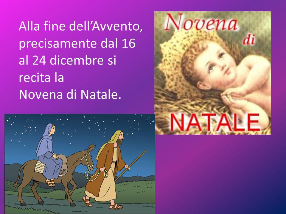 Alla fine dell'Avvento, precisamente dal 16 al 24 dicembre si recita la Novena di Natale.