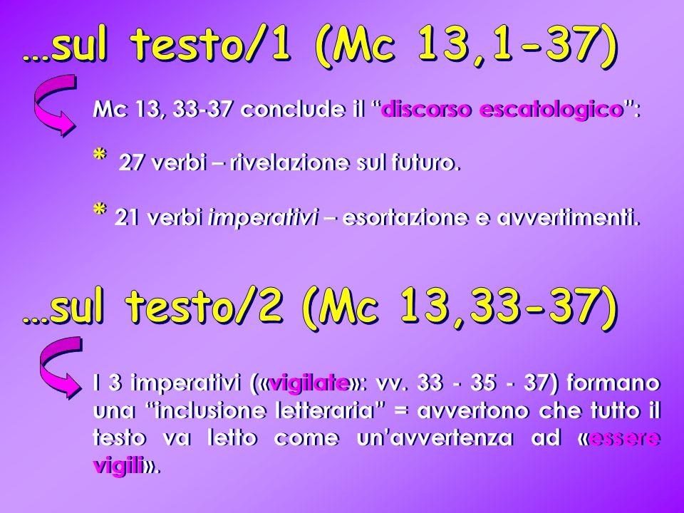"""Mc 13, 33-37 conclude il """"discorso escatologico"""": * 27 verbi – rivelazione sul futuro. * 21 verbi imperativi – esortazione e avvertimenti. Mc 13, 33-3"""