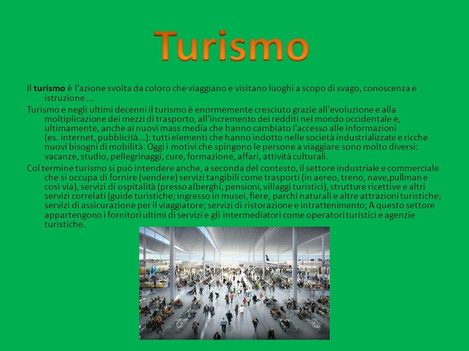Il turismo è l'azione svolta da coloro che viaggiano e visitano luoghi a scopo di svago, conoscenza e istruzione... Turismo e negli ultimi decenni il