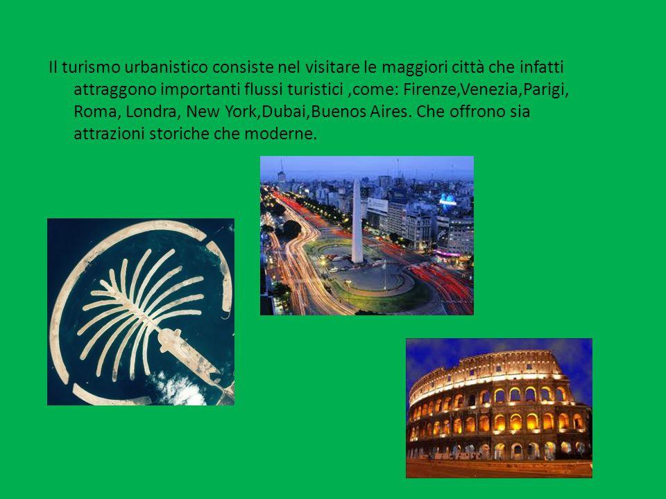 Il turismo urbanistico consiste nel visitare le maggiori città che infatti attraggono importanti flussi turistici,come: Firenze,Venezia,Parigi, Roma, Londra, New York,Dubai,Buenos Aires.