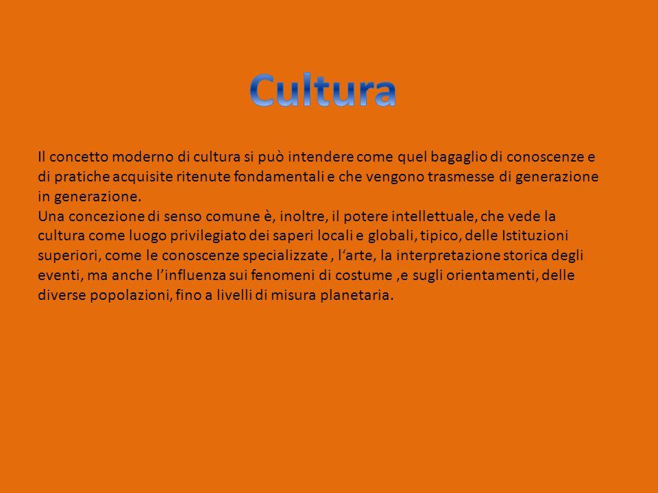 Il concetto moderno di cultura si può intendere come quel bagaglio di conoscenze e di pratiche acquisite ritenute fondamentali e che vengono trasmesse di generazione in generazione.