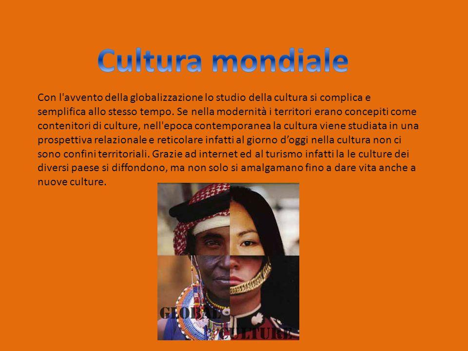 Con l avvento della globalizzazione lo studio della cultura si complica e semplifica allo stesso tempo.