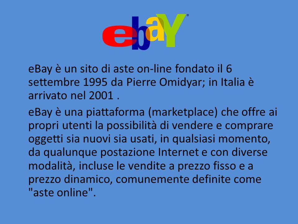 eBay è un sito di aste on-line fondato il 6 settembre 1995 da Pierre Omidyar; in Italia è arrivato nel 2001. eBay è una piattaforma (marketplace) che