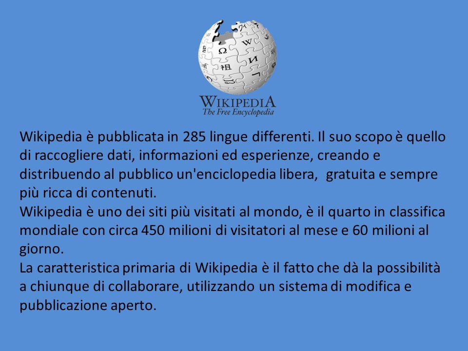 Wikipedia è pubblicata in 285 lingue differenti. Il suo scopo è quello di raccogliere dati, informazioni ed esperienze, creando e distribuendo al pubb