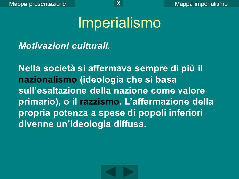 Mappa imperialismoMappa presentazione X Motivazioni culturali. Nella società si affermava sempre di più il nazionalismo (ideologia che si basa sull'es