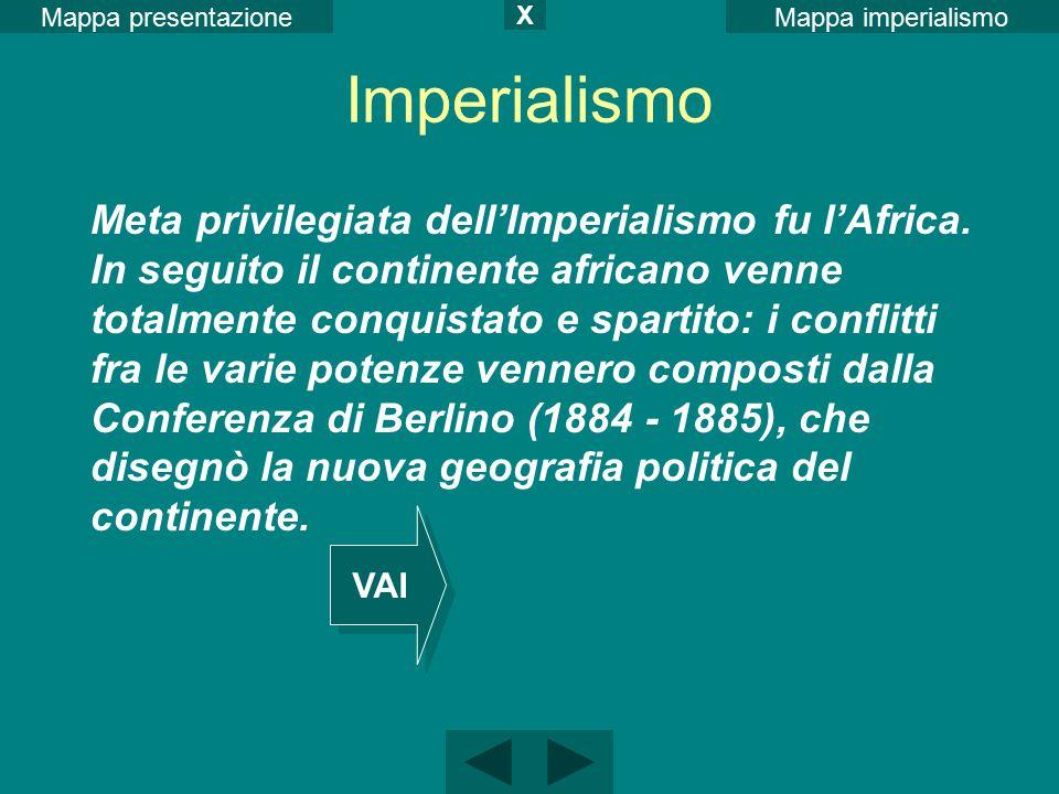 Mappa imperialismoMappa presentazione X Meta privilegiata dell'Imperialismo fu l'Africa. In seguito il continente africano venne totalmente conquistat