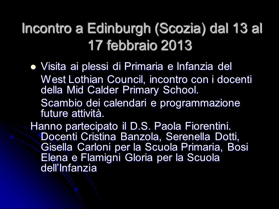 Incontro a Edinburgh (Scozia) dal 13 al 17 febbraio 2013 Incontro a Edinburgh (Scozia) dal 13 al 17 febbraio 2013 Visita ai plessi di Primaria e Infan
