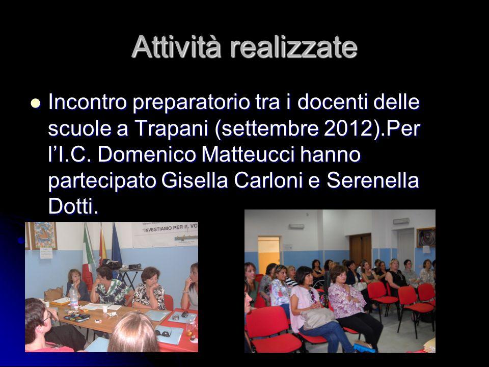 Attività realizzate Incontro preparatorio tra i docenti delle scuole a Trapani (settembre 2012).Per l'I.C. Domenico Matteucci hanno partecipato Gisell