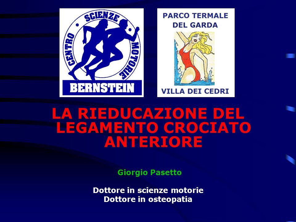LA RIEDUCAZIONE DEL LEGAMENTO CROCIATO ANTERIORE Giorgio Pasetto Dottore in scienze motorie Dottore in osteopatia