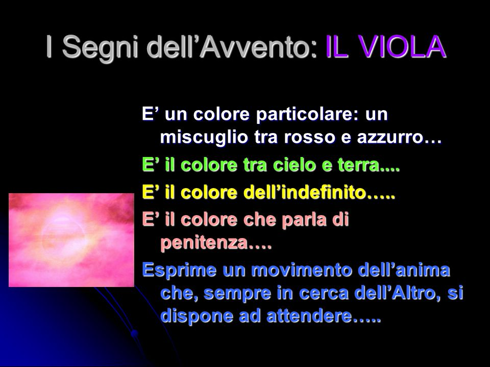 I Segni dell'Avvento: IL VIOLA E' un colore particolare: un miscuglio tra rosso e azzurro… E' il colore tra cielo e terra....