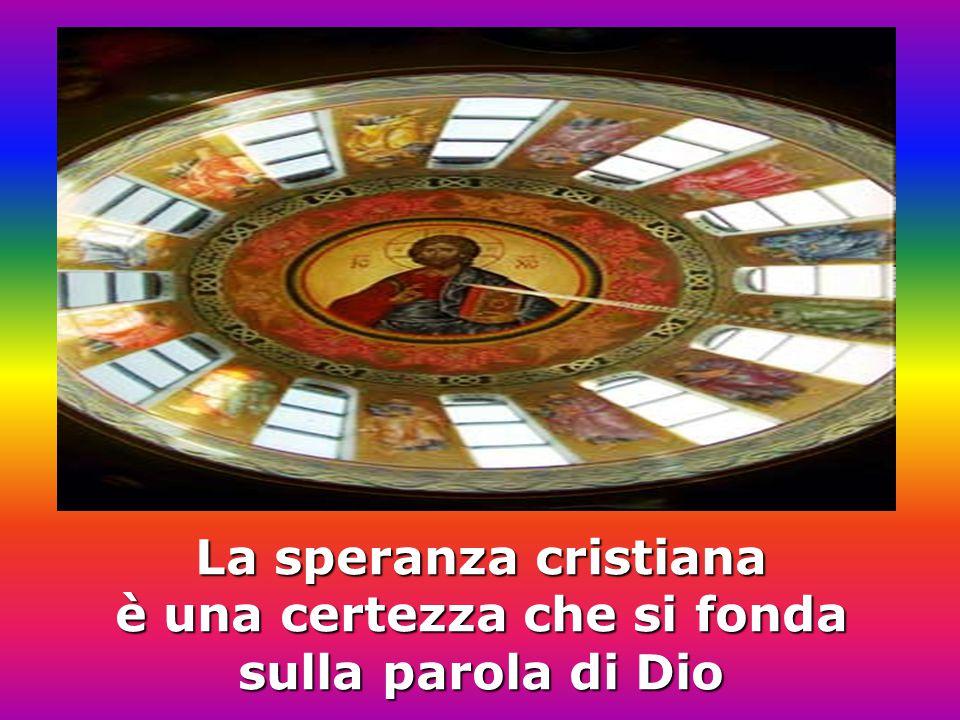 La speranza cristiana non è solamente un auspicio o un augurio che ciò che si spera possa veramente realizzarsi La speranza cristiana è una certezza che si fonda sulla parola di Dio