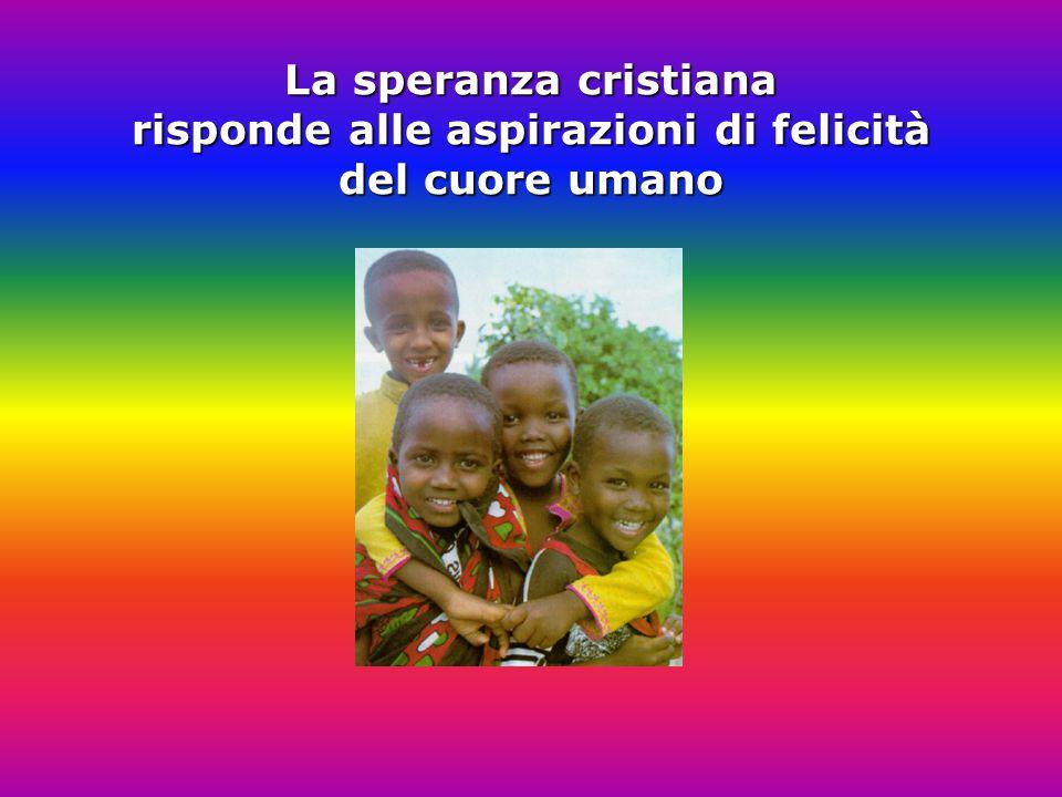 La speranza cristiana risponde alle aspirazioni di felicità del cuore umano