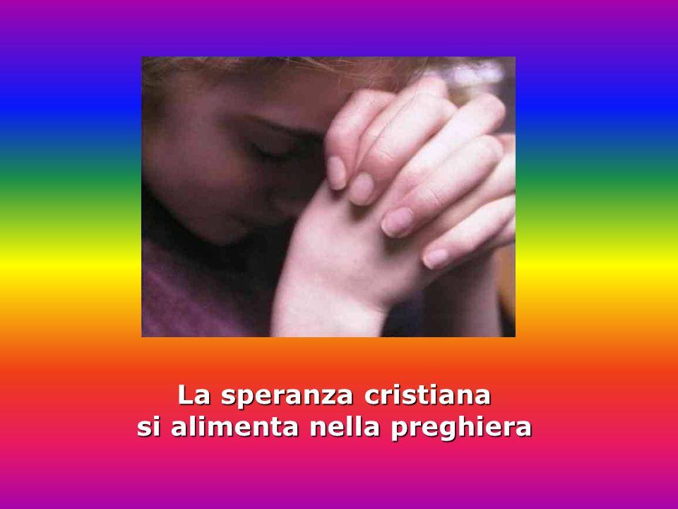 La speranza cristiana si alimenta nella preghiera