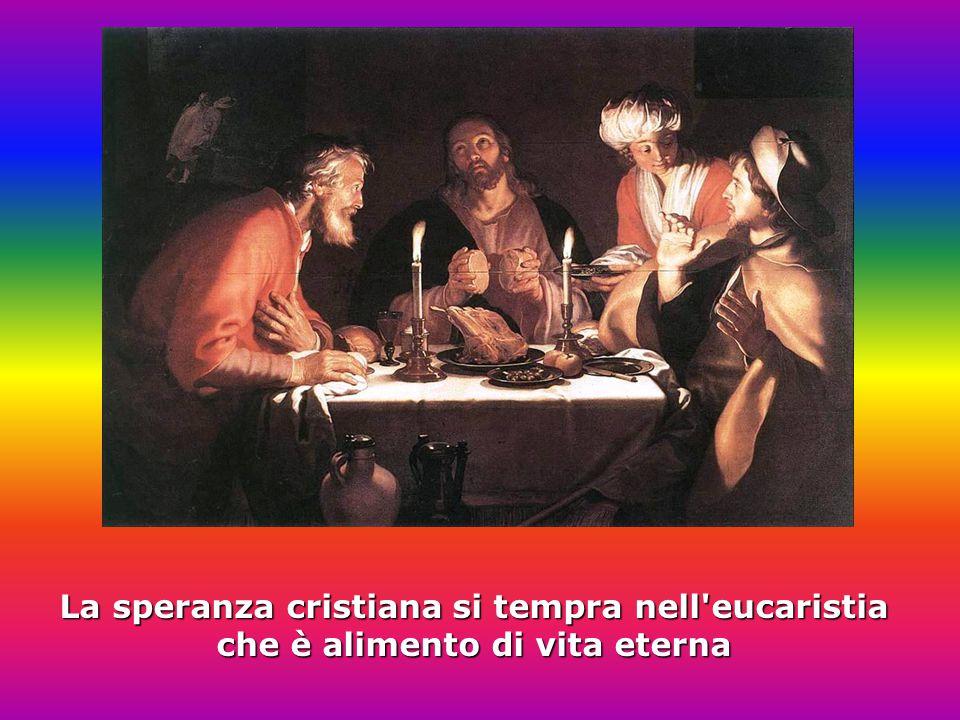 La speranza cristiana si tempra nell eucaristia che è alimento di vita eterna