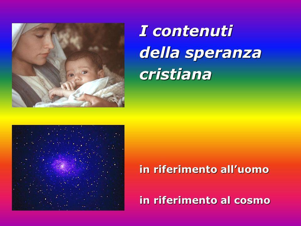 I contenuti della speranza cristiana in riferimento all'uomo in riferimento al cosmo