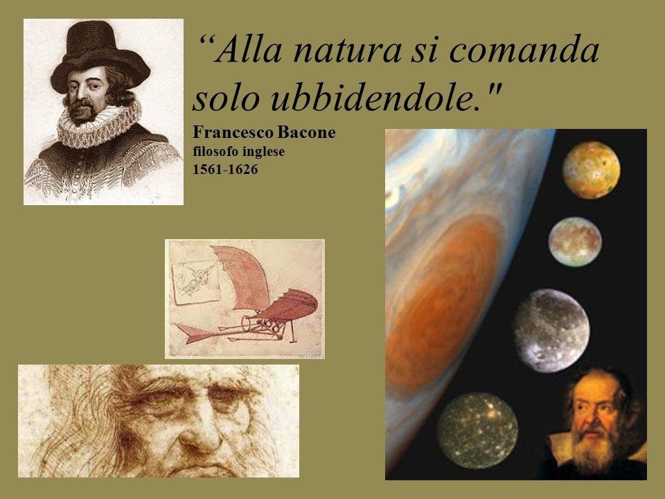 """""""Alla natura si comanda solo ubbidendole."""