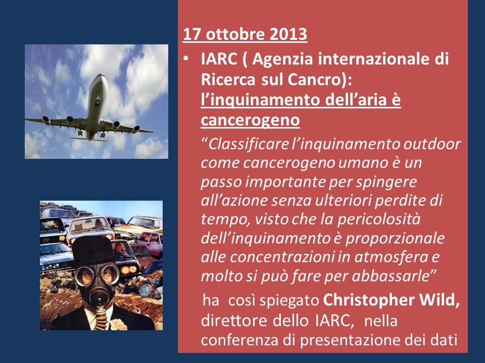 """17 ottobre 2013 IARC ( Agenzia internazionale di Ricerca sul Cancro): l'inquinamento dell'aria è cancerogeno """"Classificare l'inquinamento outdoor come"""
