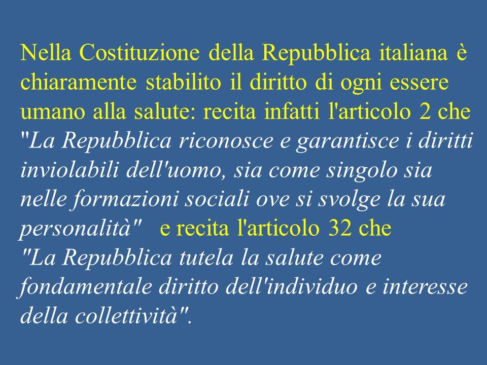 Nella Costituzione della Repubblica italiana è chiaramente stabilito il diritto di ogni essere umano alla salute: recita infatti l'articolo 2 che