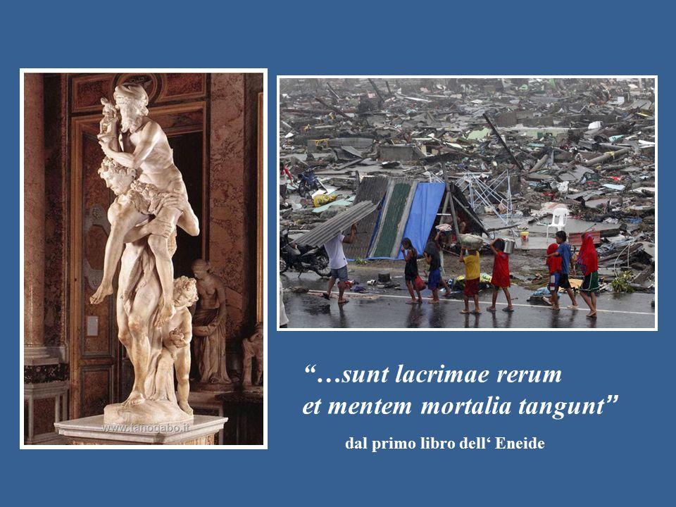 """""""…sunt lacrimae rerum et mentem mortalia tangunt """" dal primo libro dell' Eneide"""