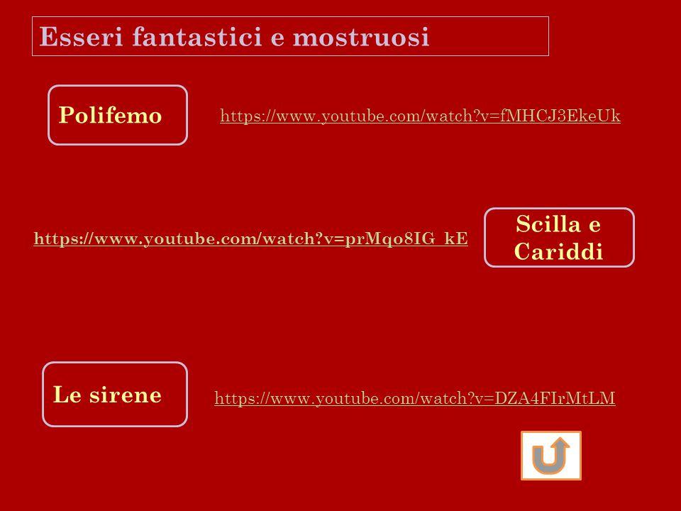 Polifemo Esseri fantastici e mostruosi Le sirene Scilla e Cariddi https://www.youtube.com/watch?v=prMqo8IG_kE https://www.youtube.com/watch?v=DZA4FIrM