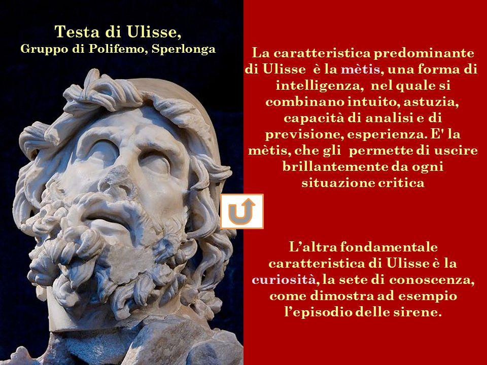 La caratteristica predominante di Ulisse è la mètis, una forma di intelligenza, nel quale si combinano intuito, astuzia, capacità di analisi e di prev