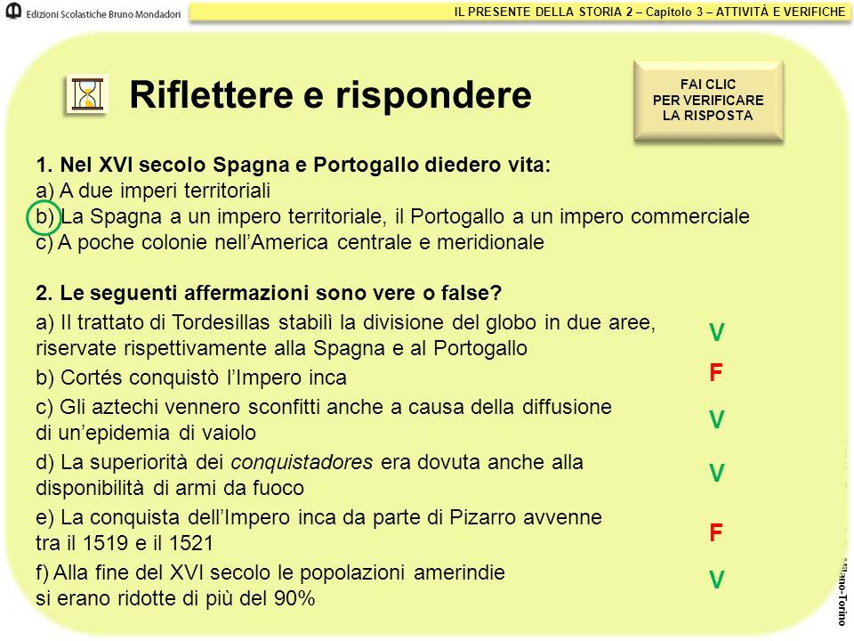 IL PRESENTE DELLA STORIA 2 – Capitolo 3 – ATTIVITÀ E VERIFICHE © 2010 – Pearson Italia, Milano-Torino 1. Nel XVI secolo Spagna e Portogallo diedero vi