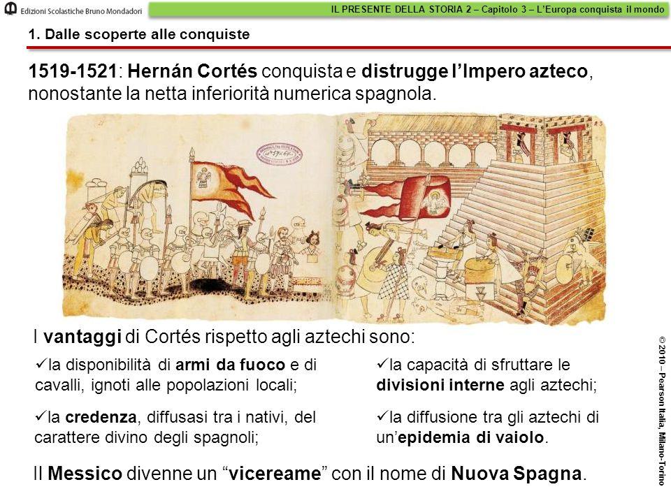 1519-1521: Hernán Cortés conquista e distrugge l'Impero azteco, nonostante la netta inferiorità numerica spagnola. IL PRESENTE DELLA STORIA 2 – Capito