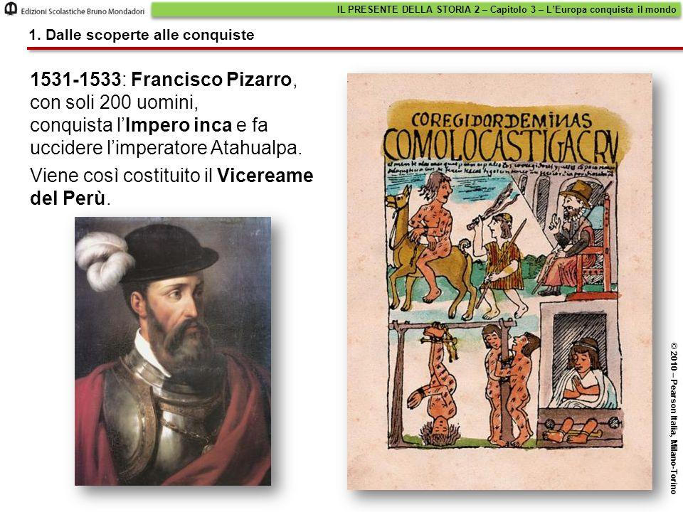 1531-1533: Francisco Pizarro, con soli 200 uomini, conquista l'Impero inca e fa uccidere l'imperatore Atahualpa. Viene così costituito il Vicereame de