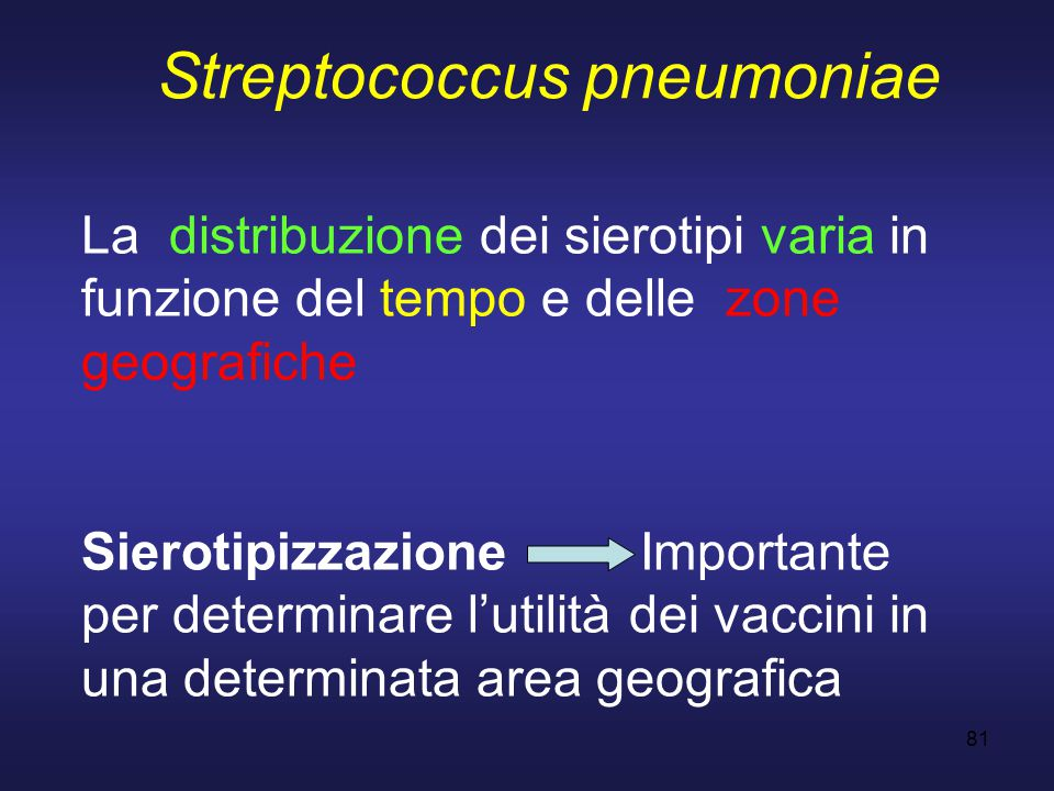 81 La distribuzione dei sierotipi varia in funzione del tempo e delle zone geografiche Sierotipizzazione Importante per determinare l'utilità dei vacc