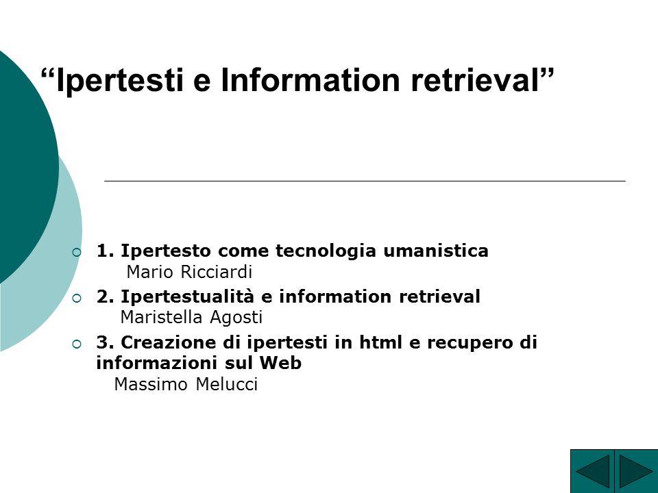 """Ipertesti e Information retrieval""  1. Ipertesto come tecnologia umanistica Mario Ricciardi  2. Ipertestualità e information retrieval Maristella A"
