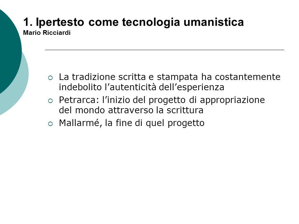  La tradizione scritta e stampata ha costantemente indebolito l'autenticità dell'esperienza  Petrarca: l'inizio del progetto di appropriazione del mondo attraverso la scrittura  Mallarmé, la fine di quel progetto 1.