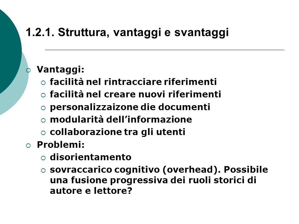 Vantaggi:  facilità nel rintracciare riferimenti  facilità nel creare nuovi riferimenti  personalizzaizone die documenti  modularità dell'informazione  collaborazione tra gli utenti  Problemi:  disorientamento  sovraccarico cognitivo (overhead).