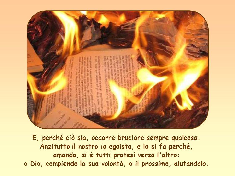 L amore è come un fuoco, l importante è che rimanga acceso.