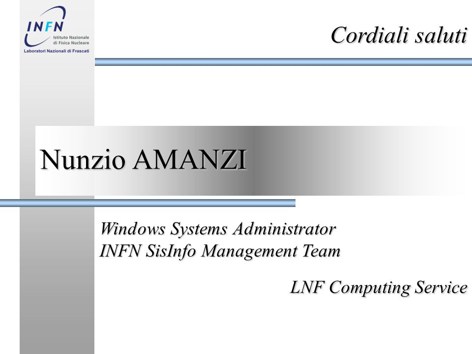 Nunzio AMANZI Cordiali saluti Windows Systems Administrator INFN SisInfo Management Team LNF Computing Service