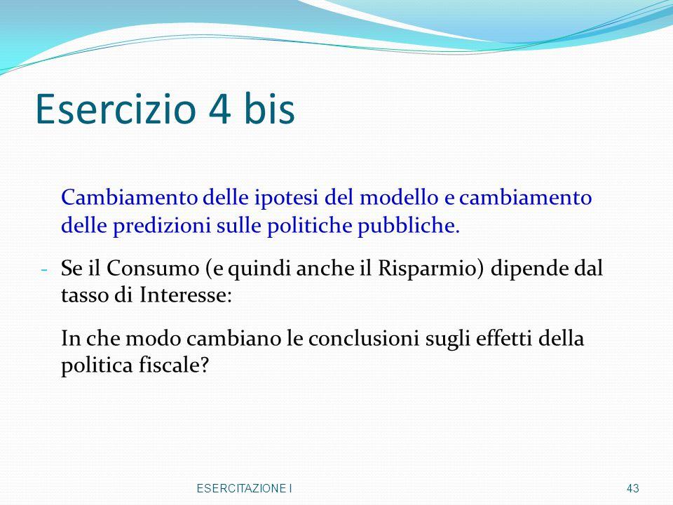 Esercizio 4 bis Cambiamento delle ipotesi del modello e cambiamento delle predizioni sulle politiche pubbliche. - Se il Consumo (e quindi anche il Ris